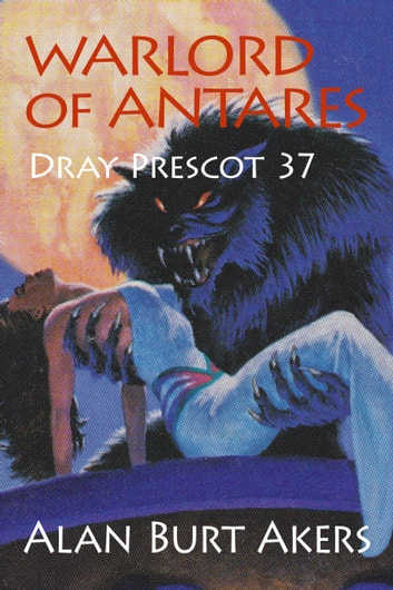 Warlord of Antares - Dray Prescot 37 ebook by Alan Burt Akers