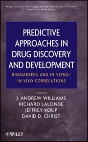 Predictive Approaches in Drug Discovery and Development - Biomarkers and In Vitro / In Vivo Correlations ebook by J. Andrew Williams,Richard Lalonde,Jeffrey R. Koup,David D. Christ,Sean Ekins