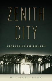 Zenith City - Stories from Duluth ebook by Michael Fedo
