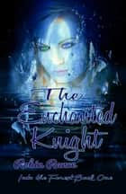 The Enchanted Knight - Into The Forest, #1 ebook by Robin Rance
