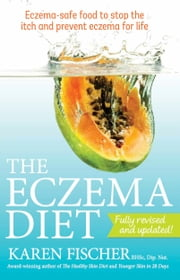 The Eczema Diet - Eczema-safe food to stop the itch and prevent eczema for life ebook by Fischer, Karen