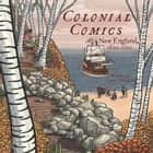Colonial Comics - New England: 1620 - 1750 ebook by Jason Rodriguez