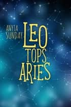 Leo Tops Aries ebook by Anyta Sunday