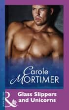Glass Slippers And Unicorns (Mills & Boon Modern) ebook by Carole Mortimer