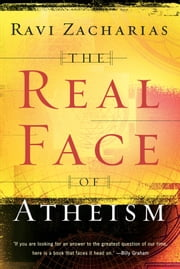 Real Face of Atheism, The ebook by Ravi Zacharias