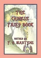THE CHINESE FAIRY BOOK - 73 children's stories from China ebook by Anon E. Mouse, Translated and Retold by FREDERICK H. MARTENS, Illustrated by GEORGE W. HOOD