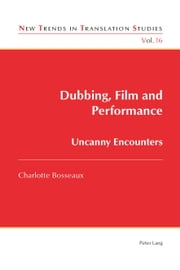 Dubbing, Film and Performance - Uncanny Encounters ebook by Charlotte Bosseaux