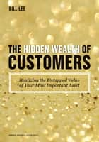 The Hidden Wealth of Customers ebook by Bill Lee