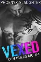 Vexed (Iron Bulls MC #4) ebook by Phoenyx Slaughter