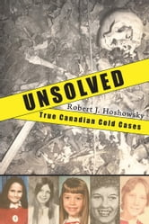Unsolved - True Canadian Cold Cases ebook by Robert J. Hoshowsky