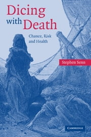 Dicing with Death - Chance, Risk and Health ebook by Professor Stephen Senn