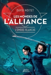 Les Mondes de L'Alliance, L'Ombre blanche - Tome 1 ebook by David Moitet