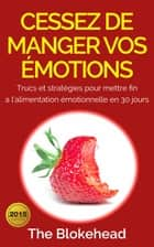 Cessez de manger vos émotions ebook by The Blokehead