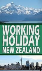 Working Holiday New Zealand ebook by John Mackay