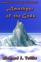 Amethyst of the Gods (Sword of Heavens #7) ebook by Richard S. Tuttle