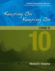 Keeping On Keeping On: 10---China III ebook by Michael Farquhar