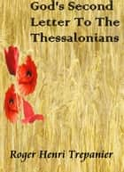 God's Second Letter To The Thessalonians ebook by Roger Henri Trepanier