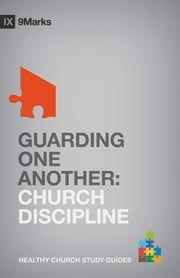 Guarding One Another - Church Discipline ebook by Bobby Jamieson