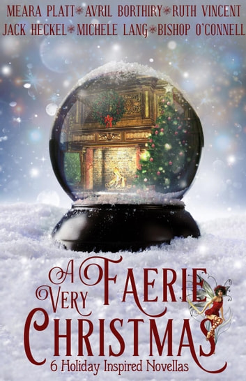 A Very Faerie Christmas ebook by Michele Lang,Meara Platt,Jack Heckel,Ruth Vincent,Avril Borthiry,Bishop O'Connell