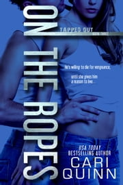On The Ropes - Tapped Out, #3 ebook by Cari Quinn