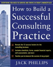 How to Build a Successful Consulting Practice ebook by Phillips, Jack