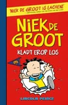 Niek de Groot kladt erop los ebook door Lincoln Peirce
