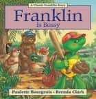 Franklin Is Bossy ebook by Paulette Bourgeois, Brenda Clark