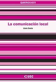 La comunicación local ebook by Lluís Costa Fernández