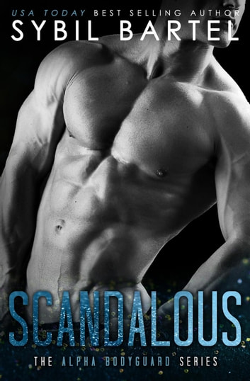 Scandalous - The Alpha Bodyguard Series, #1 ebook by Sybil Bartel