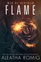 Flame - Web of Desire #2 ebook by Aleatha Romig