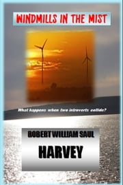 Windmills in the Mist: What happens when two introverts collide? ebook by Robert William Saul Harvey