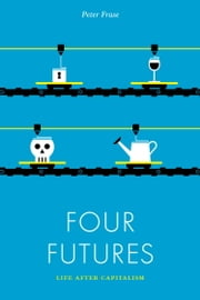 Four Futures - Life after Capitalism ebook by Peter Frase