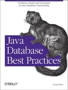 Java Database Best Practices - Persistence Models and Techniques for Java Database Programming ebook by George Reese