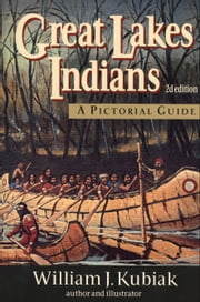 Great Lakes Indians - A Pictorial Guide ebook by William J. Kubiak,William Kubiak