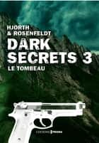 Dark secrets 3 - Le tombeau ebook by Michael Hjorth, Hans Rosenfeldt, Lucile Clauss