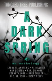 A Dark Spring ebook by Laura N. Andrews, M. Billiter, Kim Deister,...