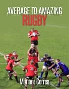 Average to Amazing Rugby ebook by Mariana Correa