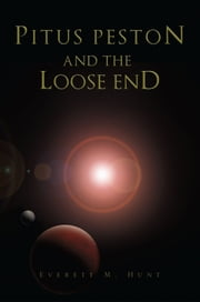 PITUS PESTON AND THE LOOSE END ebook by Everett M. Hunt