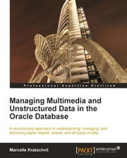 Managing Multimedia and Unstructured Data in the Oracle Database ebook by Marcelle Kratochvil