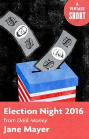 Election Night 2016 - From Dark Money ebook by Jane Mayer