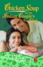 CHICKEN SOUP FOR THE INDIAN COUPLES SOUL ebook by Rajyashree Dutt,Jack Canfield,Mark Victor Hansen