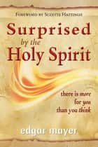 Surprised by the Holy Spirit ebook by Edgar Mayer