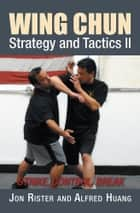Wing Chun Strategy and Tactics II ebook by Jon Rister; Alfred Huang