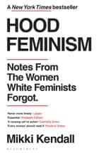 Hood Feminism - Notes from the Women White Feminists Forgot ebook by Mikki Kendall