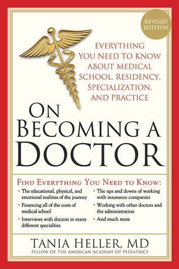 On Becoming a Doctor - Everything You Need to Know about Medical School, Residency, Specialization, and Practice ebook by Tania Heller