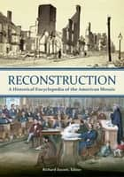 Reconstruction: A Historical Encyclopedia of the American Mosaic ebook by Richard Zuczek