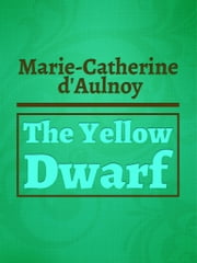 The Yellow Dwarf ebook by Marie-Catherine d'Aulnoy