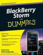 BlackBerry Storm For Dummies ebook by Robert Kao, Dante Sarigumba