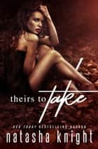 Theirs To Take ebook by Natasha Knight
