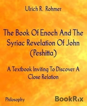 The Book Of Enoch And The Syriac Revelation Of John (Peshitta) - A Textbook Inviting To Discover A Close Relation ebook by Ulrich R. Rohmer